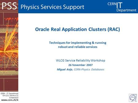 CERN - IT Department CH-1211 Genève 23 Switzerland www.cern.ch/i t Oracle Real Application Clusters (RAC) Techniques for implementing & running robust.