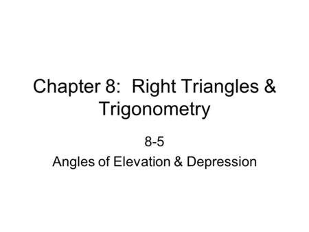 Chapter 8: Right Triangles & Trigonometry 8-5 Angles of Elevation & Depression.