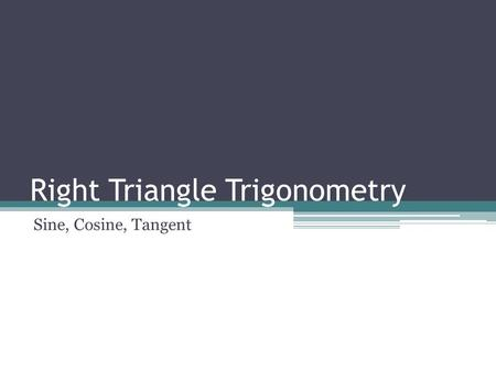 Right Triangle Trigonometry Sine, Cosine, Tangent.