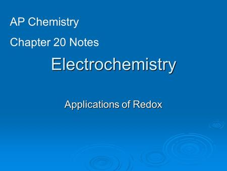 Electrochemistry Applications of Redox AP Chemistry Chapter 20 Notes.