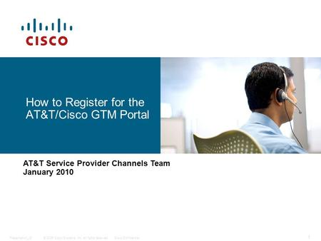 © 2006 Cisco Systems, Inc. All rights reserved.Cisco ConfidentialPresentation_ID 1 How to Register for the AT&T/Cisco GTM Portal AT&T Service Provider.