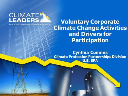 Voluntary Corporate Climate Change Activities and Drivers for Participation Cynthia Cummis Climate Protection Partnerships Division U.S. EPA.