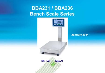 BBA231 / BBA236 Bench Scale Series January 2014. Internal usage only 1  The BBA231 scale series is the direct replacement of the BBA221 series  It is.