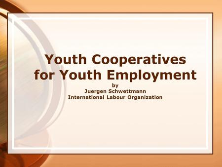 Youth Cooperatives for Youth Employment by Juergen Schwettmann International Labour Organization.