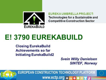 EUREKA UMBRELLA PROJECT: Technologies for a Sustainable and Competitive Construction Sector E! 3790 EUREKABUILD Closing EurekaBuild Achievements so far.