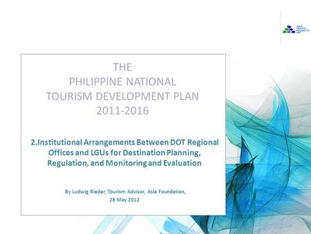 Implementation of the Philippine National Tourism Development Plan THE PHILIPPINE NATIONAL TOURISM DEVELOPMENT PLAN 2011-2016 2.Institutional Arrangements.