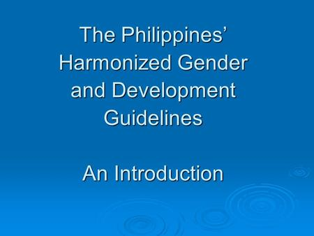 The Philippines' Harmonized Gender and Development Guidelines An Introduction.