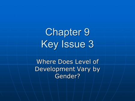 Chapter 9 Key Issue 3 Where Does Level of Development Vary by Gender?