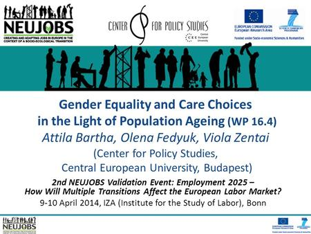 Gender Equality and Care Choices in the Light of Population Ageing (WP 16.4) Attila Bartha, Olena Fedyuk, Viola Zentai (Center for Policy Studies, Central.