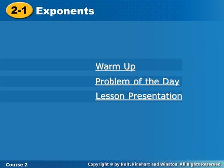 2-1 Exponents Course 2 Warm Up Warm Up Problem of the Day Problem of the Day Lesson Presentation Lesson Presentation.