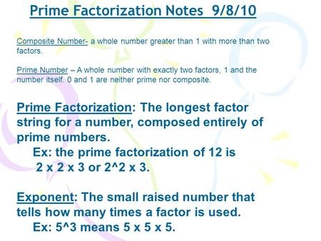 Prime Factorization Notes 9/8/10 Composite Number- a whole number greater than 1 with more than two factors. Prime Number – A whole number with exactly.