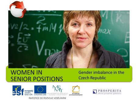WOMEN IN SENIOR POSITIONS Gender imbalance in the Czech Republic.