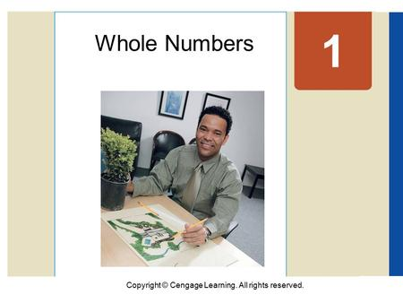 Copyright © Cengage Learning. All rights reserved. 1 Whole Numbers.