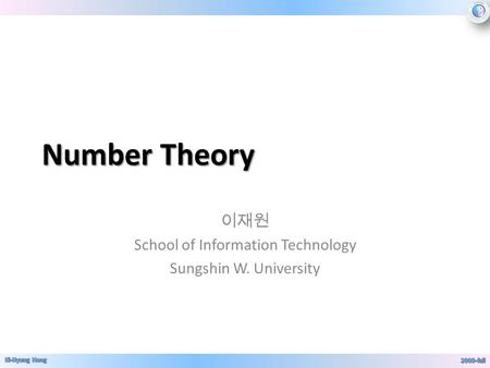 Number Theory 이재원 School of Information Technology Sungshin W. University.