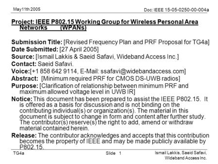 May11th 2005 Doc: IEEE 15-05-0250-00-004a Ismail Lakkis, Saeid Safavi, Wideband Access Inc. SlideTG4a1 Project: IEEE P802.15 Working Group for Wireless.