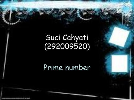 Suci Cahyati (292009520) Prime number. What is prime number?? an integer that has no integral factors but itself and 1.