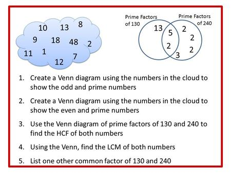 1.Create a Venn diagram using the numbers in the cloud to show the odd and prime numbers 2.Create a Venn diagram using the numbers in the cloud to show.