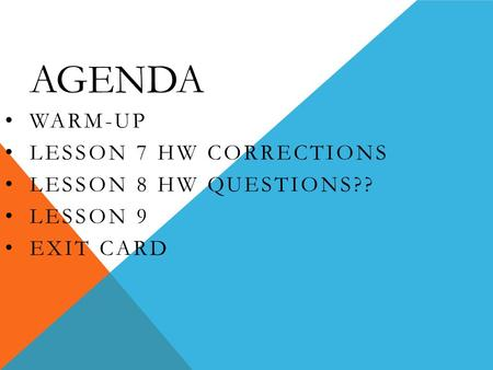 AGENDA WARM-UP LESSON 7 HW CORRECTIONS LESSON 8 HW QUESTIONS?? LESSON 9 EXIT CARD.