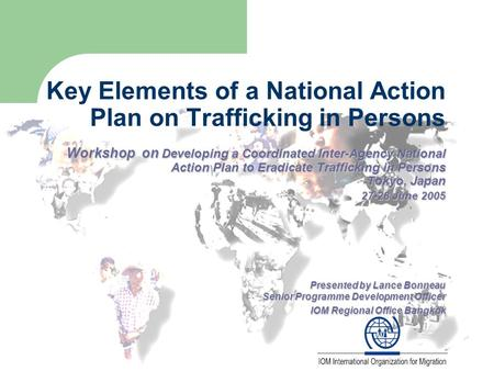 Workshop on Developing a Coordinated Inter-Agency National Action Plan to Eradicate Trafficking in Persons Tokyo, Japan 27-28 June 2005 Presented by Lance.