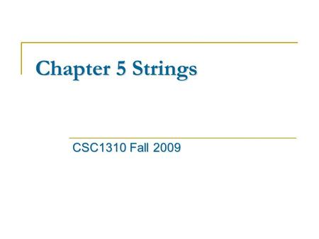 Chapter 5 Strings CSC1310 Fall 2009. Strings Stringordered storesrepresents String is an ordered collection of characters that stores and represents text-based.