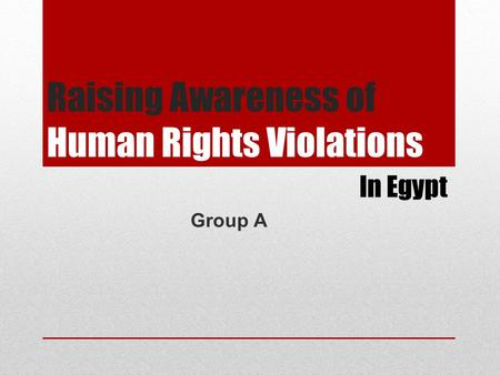 Raising Awareness of Human Rights Violations Group A In Egypt.