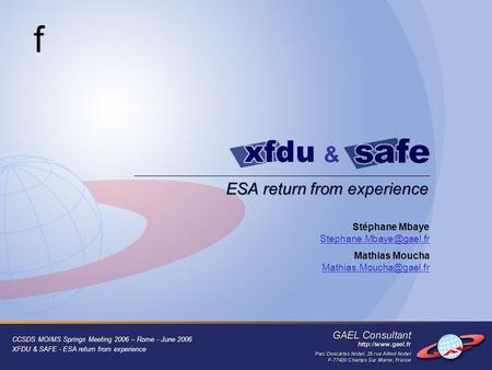 CCSDS MOIMS Springs Meeting 2006 – Rome - June 2006 XFDU & SAFE - ESA return from experience ESA return from experience & f Stéphane Mbaye