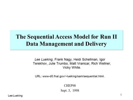 Lee Lueking 1 The Sequential Access Model for Run II Data Management and Delivery Lee Lueking, Frank Nagy, Heidi Schellman, Igor Terekhov, Julie Trumbo,