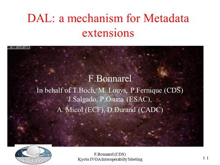 11 F.Bonnarel (CDS) Kyoto IVOA Interoperabilty Meeting DAL: a mechanism for Metadata extensions F.Bonnarel In behalf of T.Boch, M. Louys, P.Fernique (CDS)