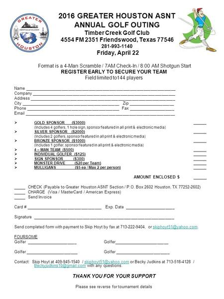 2016 GREATER HOUSTON ASNT ANNUAL GOLF OUTING Timber Creek Golf Club 4554 FM 2351 Friendswood, Texas 77546 281-993-1140 Friday, April 22 Format is a 4-Man.