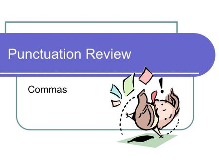 Punctuation Review Commas. Conjunctions Words that join two independent clauses together. For And Nor But Or Yet So I like animals, so I go to the zoo.