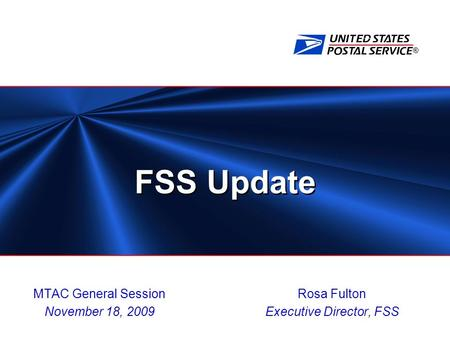 ® FSS Update Rosa Fulton Executive Director, FSS MTAC General Session November 18, 2009.