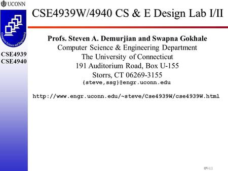 OV-1.1 CSE4939 CSE4940 CSE4939W/4940 CS & E Design Lab I/II Profs. Steven A. Demurjian and Swapna Gokhale Computer Science & Engineering Department The.
