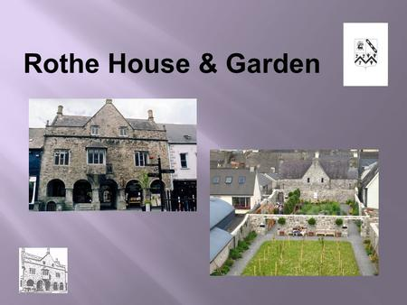 Rothe House & Garden. Kilkenny Archaeological Society 1854 Early Conservation Works on Rothe House 'unfit for human habitation' 1884 O'Hanrahan's Conservation.