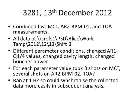 3281, 13 th December 2012 Combined fast-MCT, AR2-BPM-01, and TOA measurements. All data at \\srofs1\PSD\Alice\Work Temp\2012\12\13\Shift 3 Different parameter.