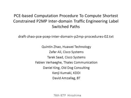 PCE-based Computation Procedure To Compute Shortest Constrained P2MP Inter-domain Traffic Engineering Label Switched Paths draft-zhao-pce-pcep-inter-domain-p2mp-procedures-02.txt.