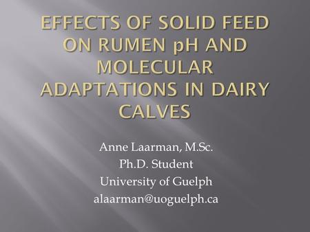 Anne Laarman, M.Sc. Ph.D. Student University of Guelph