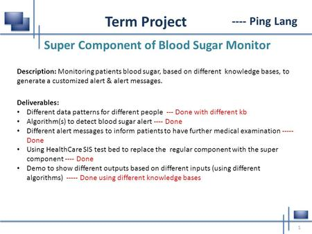 ---- Ping Lang Super Component of Blood Sugar Monitor 1 Term Project Description: Monitoring patients blood sugar, based on different knowledge bases,