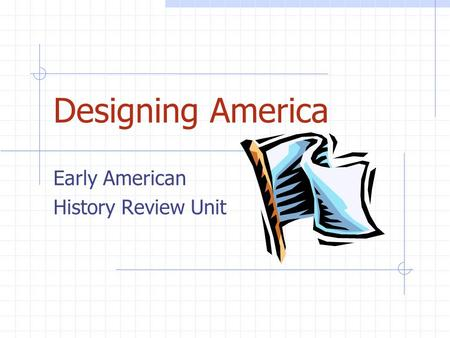 Designing America Early American History Review Unit.