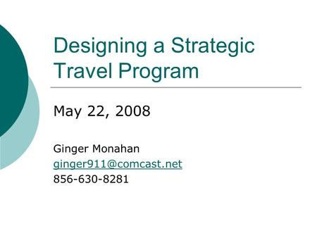 Designing a Strategic Travel Program May 22, 2008 Ginger Monahan 856-630-8281.