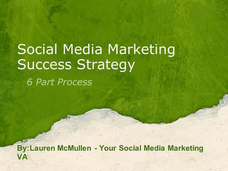 Social Media Marketing Success Strategy 6 Part Process By:Lauren McMullen - Your Social Media Marketing VA.