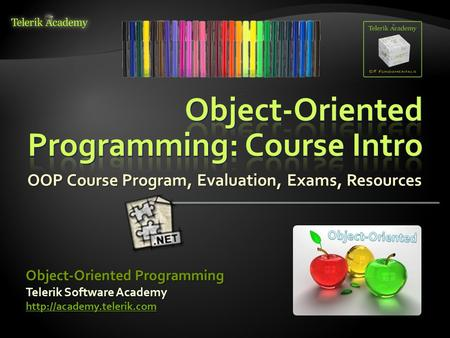 OOP Course Program, Evaluation, Exams, Resources Telerik Software Academy  Object-Oriented Programming.