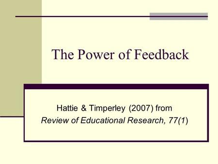 The Power of Feedback Hattie & Timperley (2007) from Review of Educational Research, 77(1)