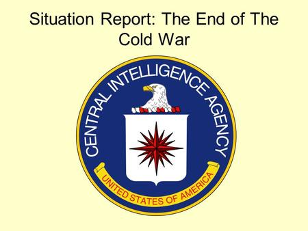 Situation Report: The End of The Cold War. Your Incident Here After being assigned a topic, you will research and present its connection to the Cold War.