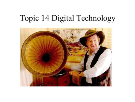 Topic 14 Digital Technology. Analogue and Digital Signals.
