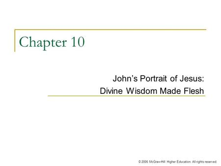 © 2006 McGraw-Hill Higher Education. All rights reserved. Chapter 10 John's Portrait of Jesus: Divine Wisdom Made Flesh.