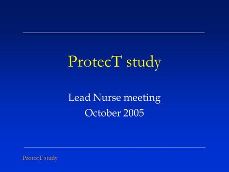 ProtecT study Lead Nurse meeting October 2005. ProtecT study Recruitment and case-finding.