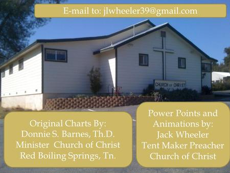 Original Charts By: Donnie S. Barnes, Th.D. Minister Church of Christ Red Boiling Springs, Tn.  to: Power Points and Animations.