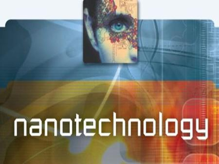 Nanotechnology The concept of nanotechnology is defined as an art handling of tiny particles (1nm=0.000000001 m). The structures have different properties.