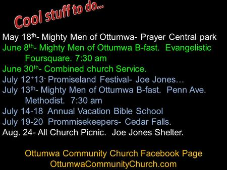 May 18 th - Mighty Men of Ottumwa- Prayer Central park June 8 th - Mighty Men of Ottumwa B-fast. Evangelistic Foursquare. 7:30 am June 30 th - Combined.