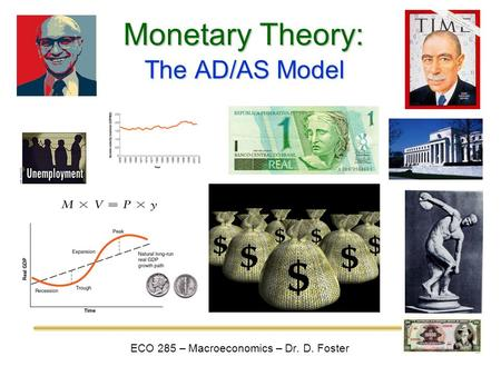 Monetary Theory: ECO 285 – Macroeconomics – Dr. D. Foster The AD/AS Model.